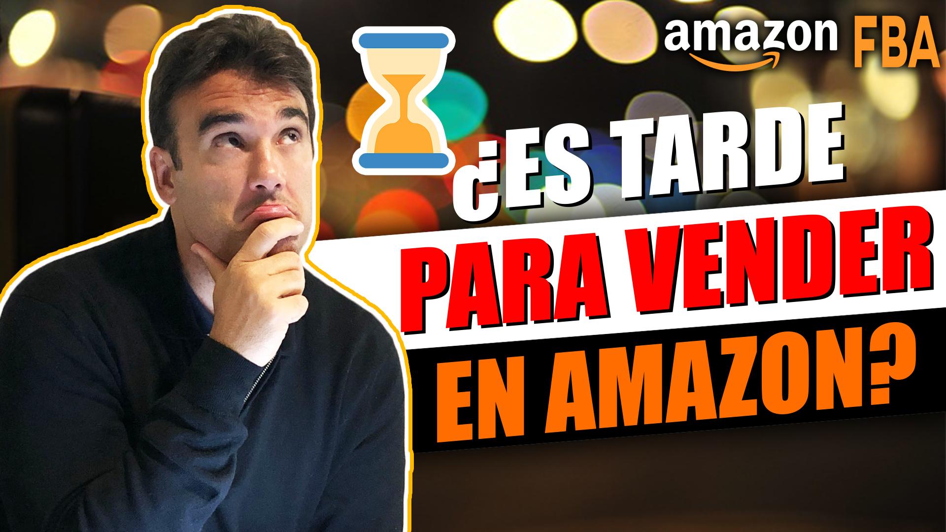Es tarde para vender en Amazon?