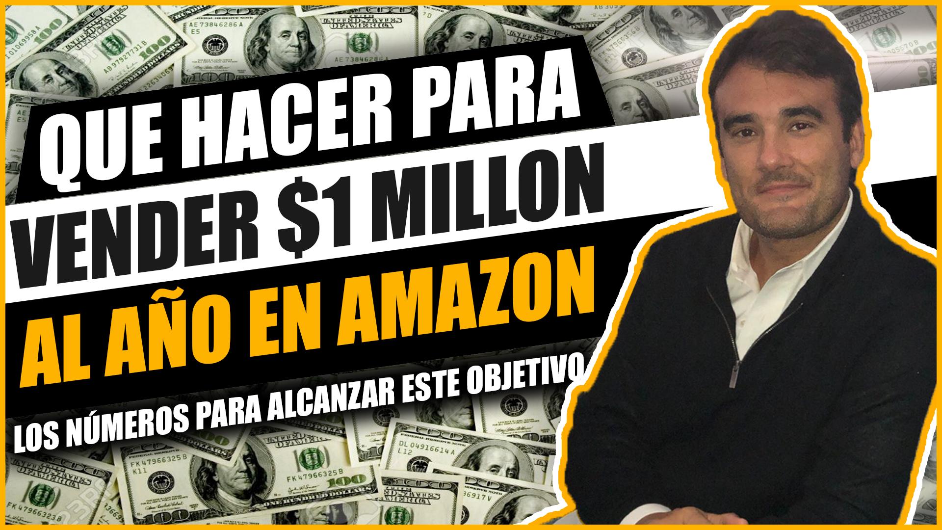 QUE HACER PARA VENDER $1 MILLON AL AÑO EN AMAZON