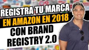 REGISTRA TU MARCA EN AMAZON EN 2108 CON BRAND REGISTRY