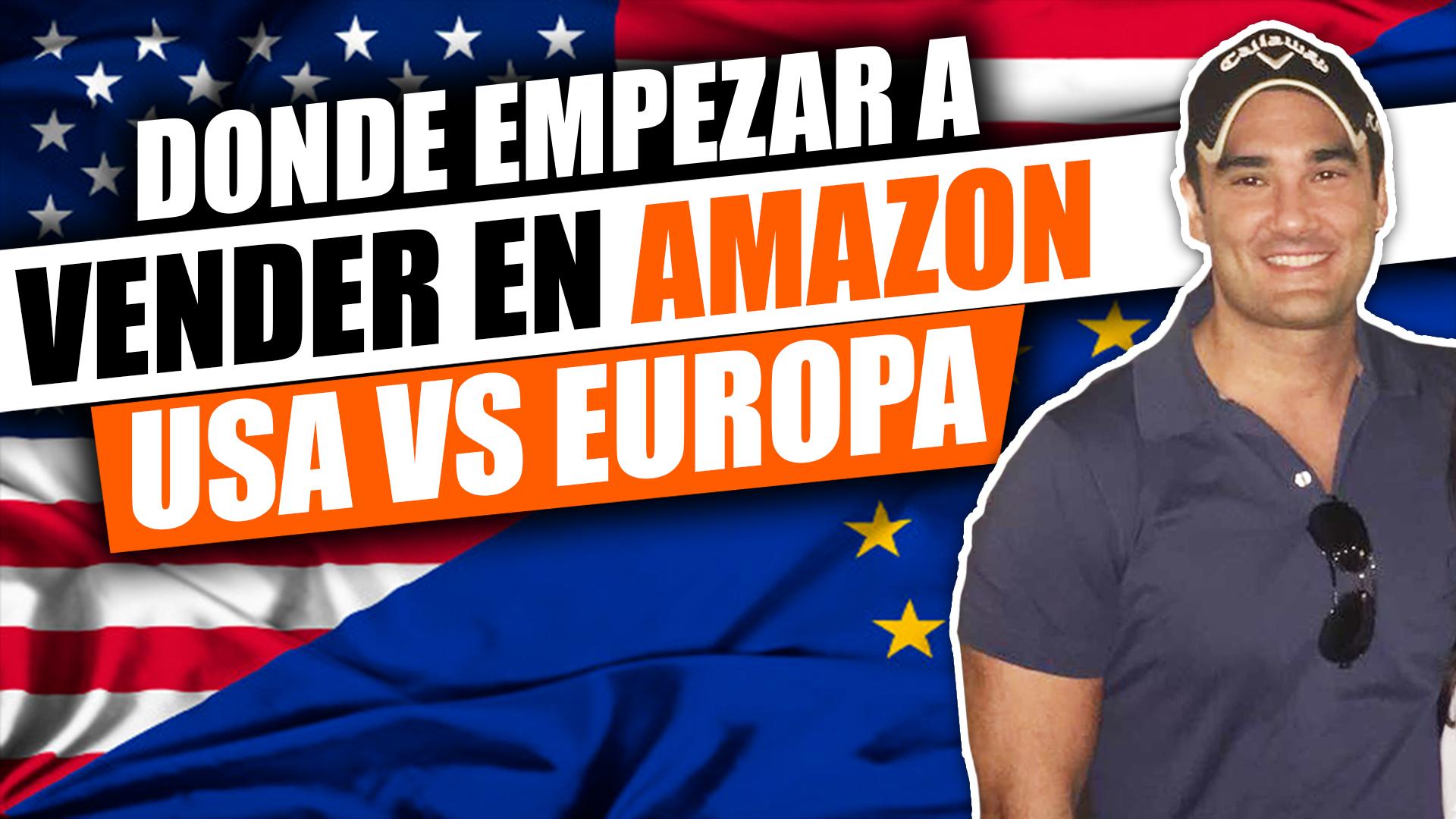 USA VS EUROPA - ¿Dónde debo comenzar a vender en Amazon FBA?
