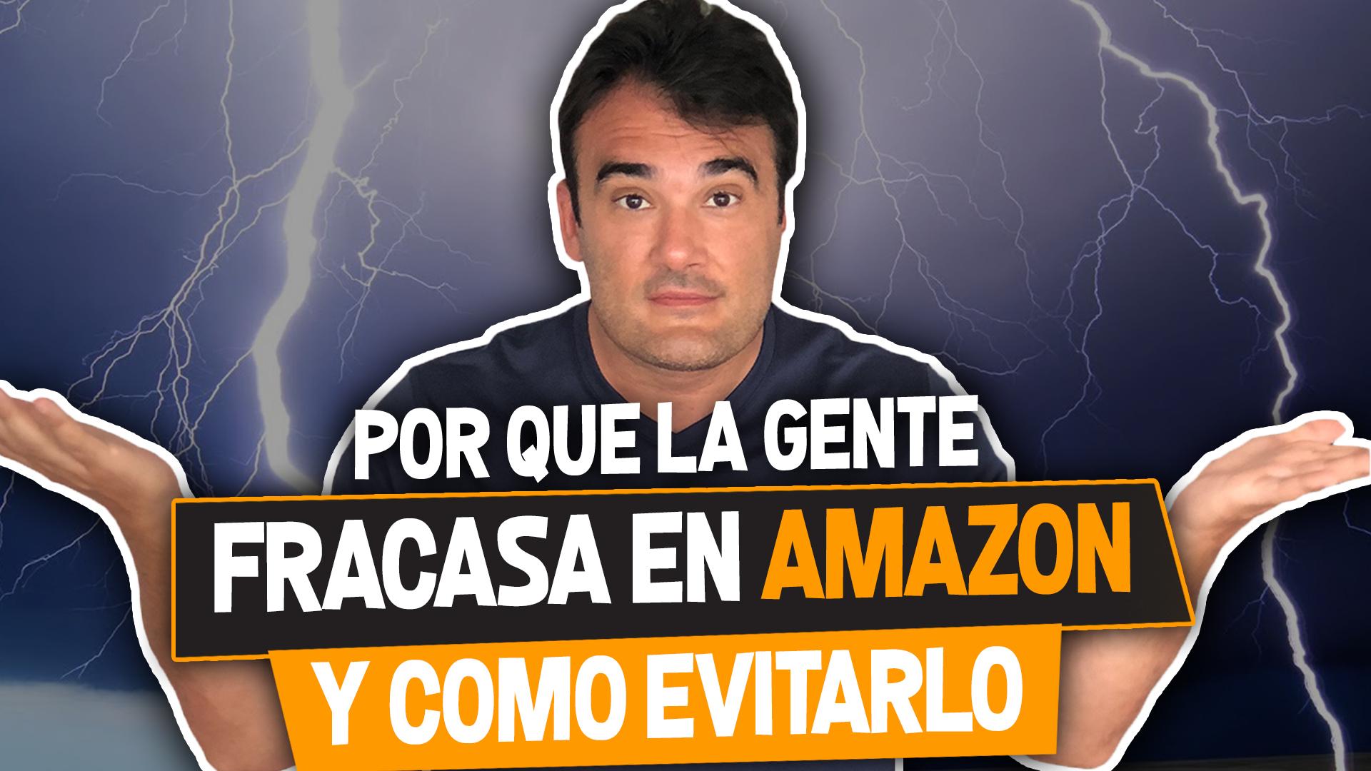 ¿POR QUE LA GENTE FRACASA EN AMAZON?