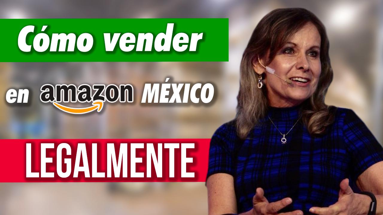 Cómo vender en Amazon MX legalmente