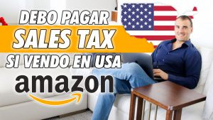 DEBO PAGAR SALES TAX SI VENDO EN AMAZON USA