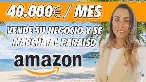 40.000€/MES VENDIENDO EN AMAZON FBA - VENDE TODO Y SE MARCHA AL PARAISO