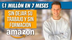 €1 MILLON EN AMAZON EN 7 MESES SIN DEJAR SU TRABAJO Y SIN FORMACION ALGUNA